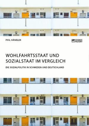 Wohlfahrtsstaat und Sozialstaat im Vergleich. Die Sozialpolitik in Schweden und Deutschland
