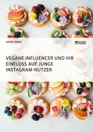 Vegane Influencer und ihr Einfluss auf junge Instagram-Nutzer