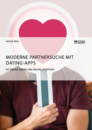 Moderne Partnersuche mit Dating-Apps. Ist Online-Dating wie Online-Shopping?