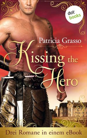 Kissing the Hero: Drei Romane in einem eBook