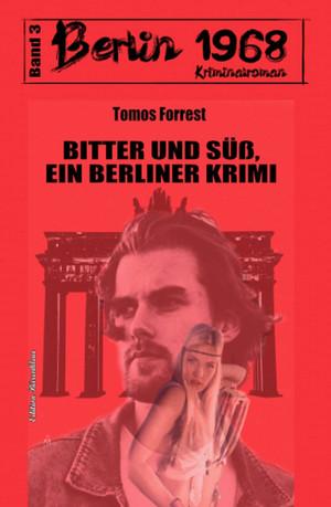 Bitter und süß: Berlin 1968 Kriminalroman - Band 3