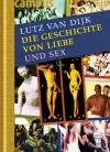 Vergrößerte Darstellung Cover: Die Geschichte von Liebe und Sex. Externe Website (neues Fenster)