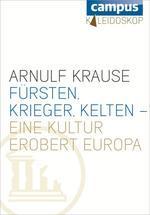 Fürsten, Krieger, Kelten - eine Kultur erobert Europa