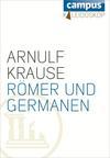Vergrößerte Darstellung Cover: Römer und Germanen. Externe Website (neues Fenster)