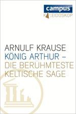 König Arthur - die berühmteste keltische Sage