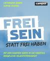 Vergrößerte Darstellung Cover: Frei sein statt frei haben. Externe Website (neues Fenster)