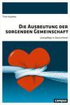 Vergrößerte Darstellung Cover: Die Ausbeutung der sorgenden Gemeinschaft. Externe Website (neues Fenster)