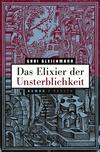Vergrößerte Darstellung Cover: Das Elixier der Unsterblichkeit. Externe Website (neues Fenster)