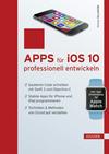 Apps für iOS 10 professionell entwickeln