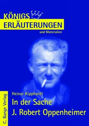 Erläuterungen zu Heinar Kipphardt, In der Sache J. Robert Oppenheimer