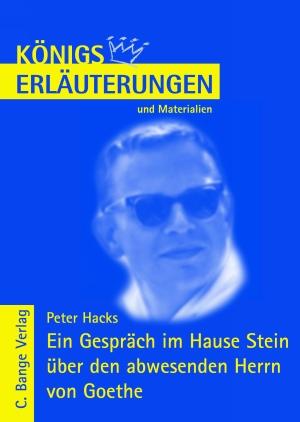 Erläuterungen zu Peter Hacks, Ein Gespräch im Hause Stein über den abwesenden Herrn von Goethe