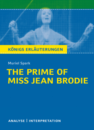 "Textanalyse und Interpretation zu Muriel Spark, ""The prime of Miss Jean Brodie"""