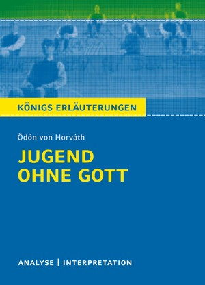 """Textanalyse und Interpretation zu Ödön von Horváth, """"Jugend ohne Gott"""""""