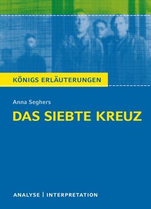 """Textanalyse und Interpretation zu Anna Seghers, """"Das siebte Kreuz"""""""