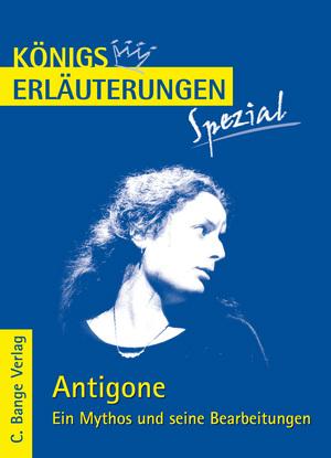 Antigone - ein Mythos und seine Bearbeitungen