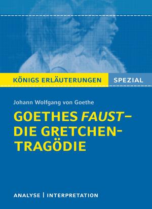 """Erläuterungen zu Johann Wolfgang von Goethe, """"Goethes Faust"""" - die Gretchen-Tragödie"""