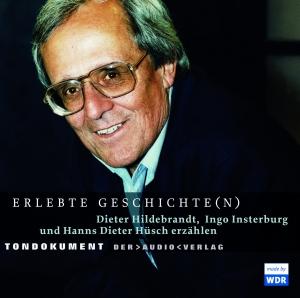 Erlebte Geschichte(n) - Dieter Hildebrandt, Ingo Insterburg und Hanns Dieter Hüsch erzählen