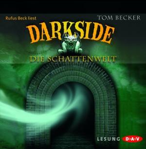 Rufus Beck liest Tom Becker, Darkside - die Schattenwelt