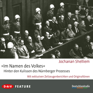 """Im Namen des Volkes"" - Hinter den Kulissen des Nürnberger Prozesses"