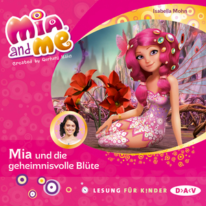 Mia and me - Mia und die geheimnisvolle Blüte