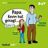 Papa, Kevin hat gesagt ...
