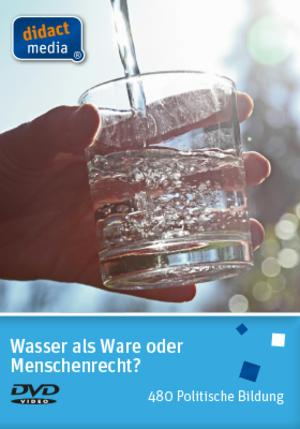Wasser als Ware oder Menschenrecht