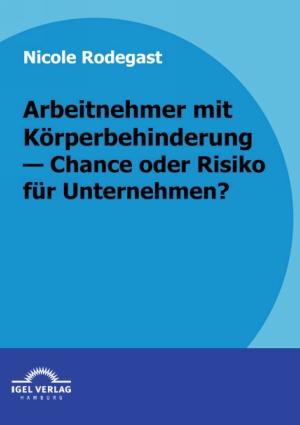 Arbeitnehmer mit Körperbehinderung - Chance oder Risiko für Unternehmen?