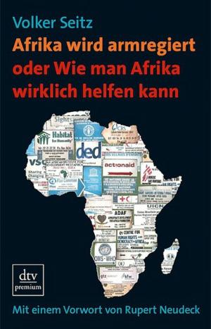 Afrika wird armregiert oder Wie man Afrika wirklich helfen kann