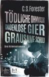 Tödliche Ohnmacht / Gnadenlose Gier / Grausame Schuld