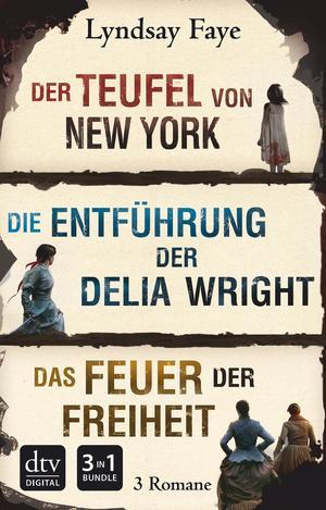Der Teufel von New York ; Die Entführung der Delia Wright ; Das Feuer der Freiheit