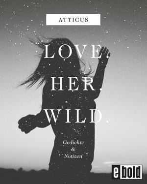 Love - Her - Wild Gedichte und Notizen