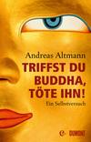 Vergrößerte Darstellung Cover: Triffst du Buddha, töte ihn!. Externe Website (neues Fenster)