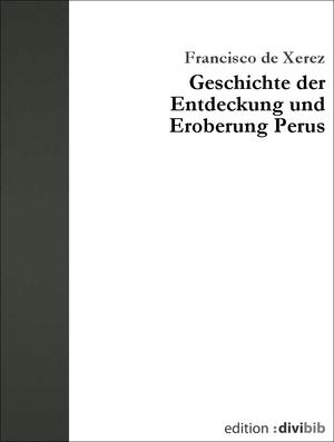 Geschichte der Entdeckung und Eroberung Perus