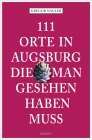111 Orte in Augsburg, die man gesehen haben muss