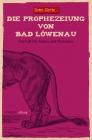 Die Prophezeiung von Bad Löwenau
