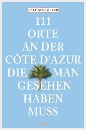111 Orte an der Côte d'Azur, die man gesehen haben muss