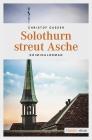 Vergrößerte Darstellung Cover: Solothurn streut Asche. Externe Website (neues Fenster)