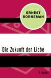 Vergrößerte Darstellung Cover: Die Zukunft der Liebe. Externe Website (neues Fenster)