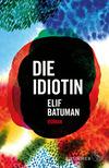 Vergrößerte Darstellung Cover: Die Idiotin. Externe Website (neues Fenster)