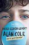 Vergrößerte Darstellung Cover: Dieses Leben gehört: Alan Cole - bitte nicht knicken. Externe Website (neues Fenster)