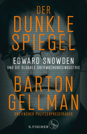 Der dunkle Spiegel - Edward Snowden und die globale Überwachungsindustrie