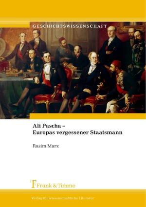 Ali Pascha - Europas vergessener Staatsmann
