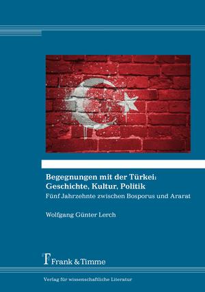 Begegnungen mit der Türkei: Geschichte, Kultur, Politik