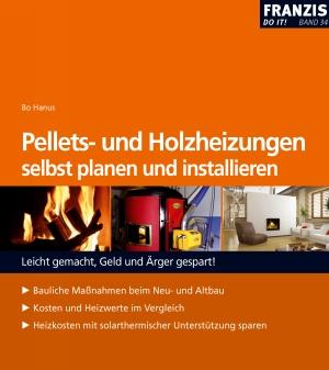 Pellets- und Holzheizungen selbst planen und installieren