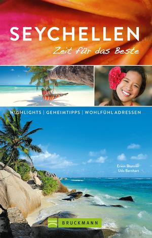 Bruckmann Reiseführer Seychellen: Zeit für das Beste. Highlights, Geheimtipps, Wohlfühladressen. NEU 2018