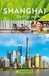 Bruckmann Reiseführer Shanghai: Zeit für das Beste. Highlights, Geheimtipps, Wohlfühladressen. NEU 2018