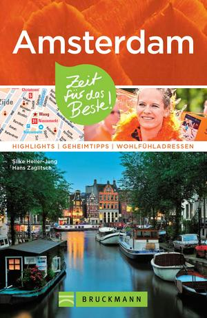 Bruckmann Reiseführer Amsterdam: Zeit für das Beste. Highlights, Geheimtipps, Wohlfühladressen.