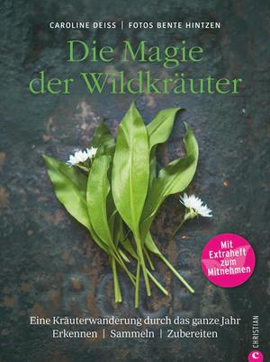 Wildkräuter Kochbuch: Die Magie der Wildkräuter. Eine Kräuterwanderung durch das ganze Jahr. Erkennen, sammeln, zubereiten. Wildkräuter bestimmen, Rezepte Wildpflanzen.