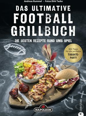 Grillbuch: Das ultimative Football-Grillbuch. Die besten Rezepte rund ums Spiel. Ein Grillbuch vom Grillprofi Andreas Rummel. Grillen und Football - die perfekte Kombination!