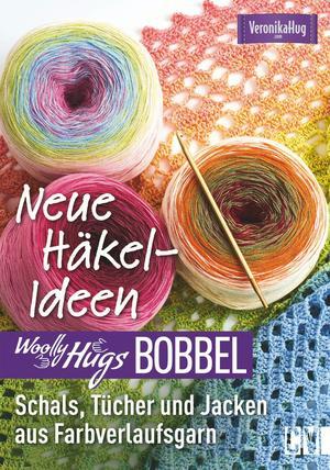 Woolly Hugs Bobbel Neue Häkel-Ideen: Schals, Tücher und Jacken aus Farbverlaufsgarn.